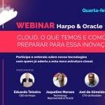 Webinar | Harpo & Oracle: Cloud, o que temos e como se preparar para essa inovação?