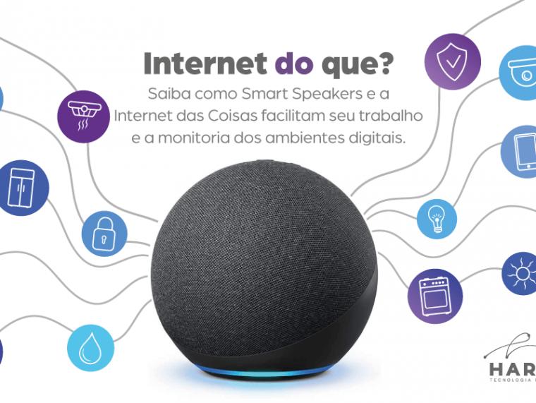 Internet do quê? Como smart speakers facilitam o trabalho e a monitoria dos ambientes digitais.