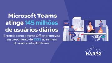 Microsoft Teams atinge 145 milhões de usuários diários